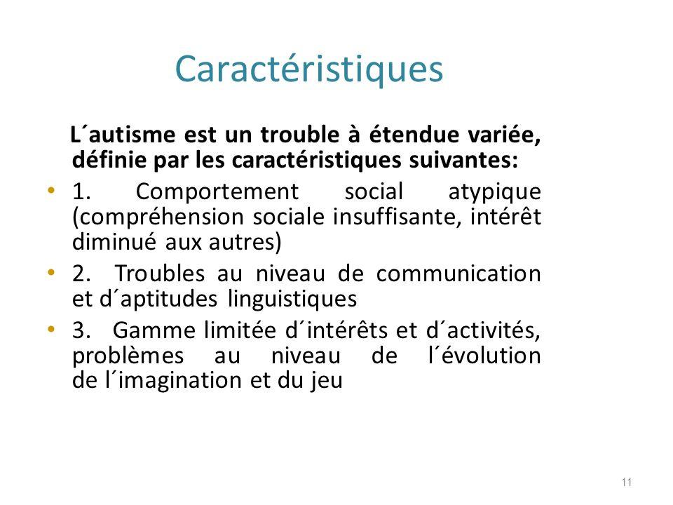 Caractéristiques L´autisme est un trouble à étendue variée, définie par les caractéristiques suivantes: