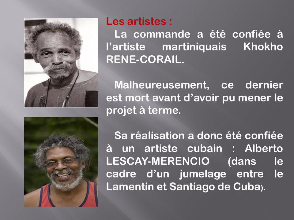 Les artistes : La commande a été confiée à l'artiste martiniquais Khokho RENE-CORAIL.