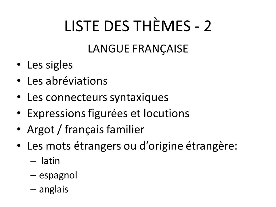 LISTE DES THÈMES - 2 LANGUE FRANÇAISE Les sigles Les abréviations