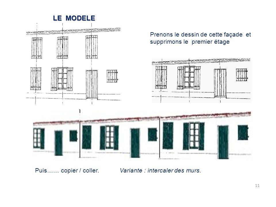 LE MODELE Prenons le dessin de cette façade et supprimons le premier étage.