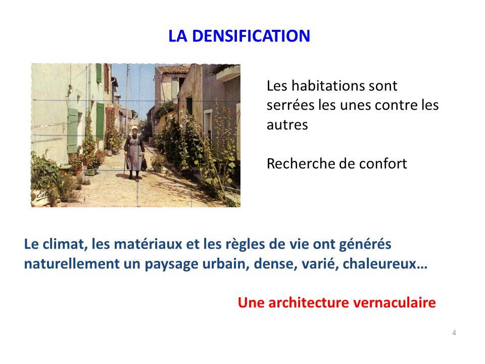 LA DENSIFICATION Le climat, les matériaux et les règles de vie ont générés naturellement un paysage urbain, dense, varié, chaleureux…