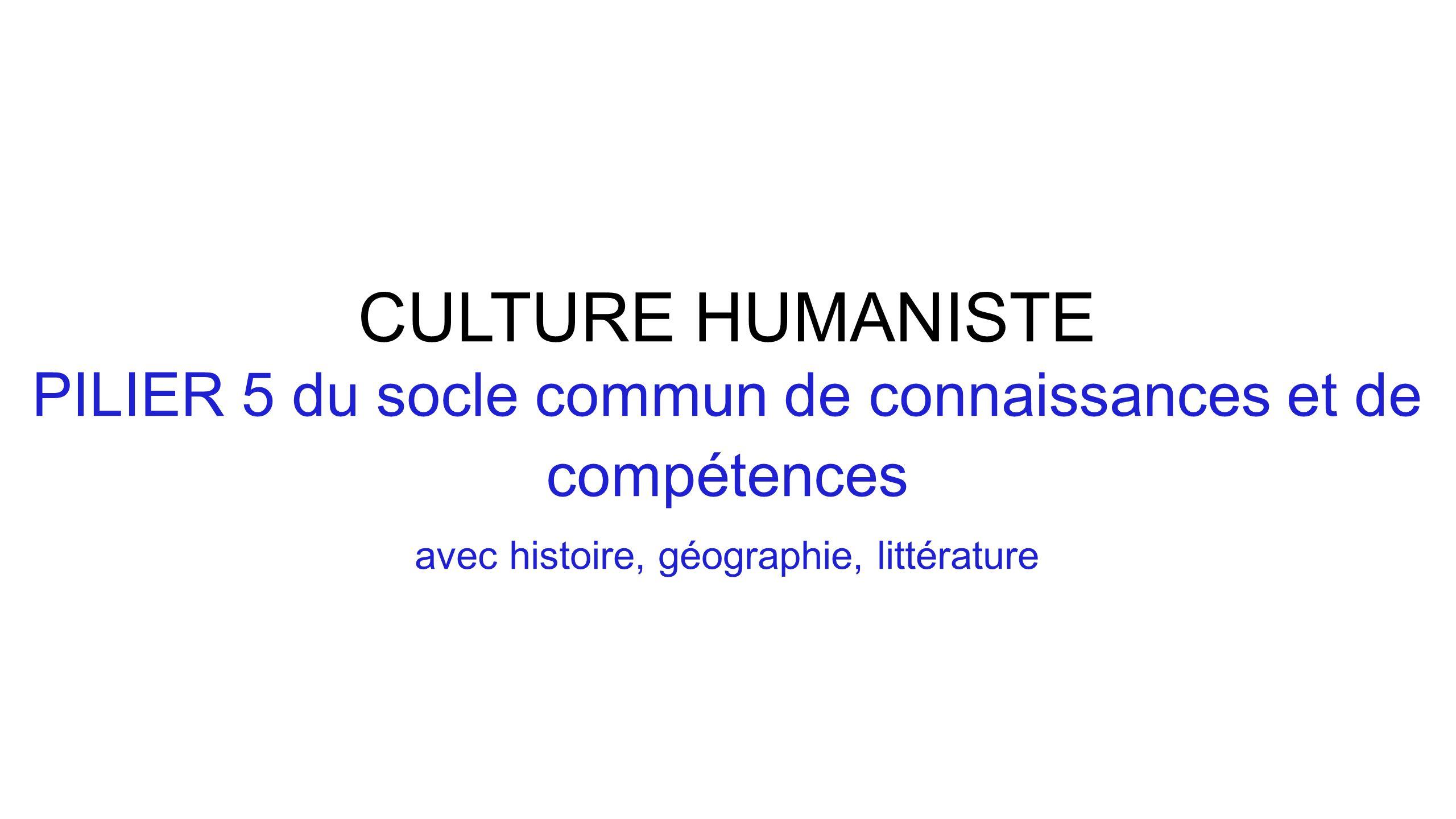 CULTURE HUMANISTE PILIER 5 du socle commun de connaissances et de compétences.
