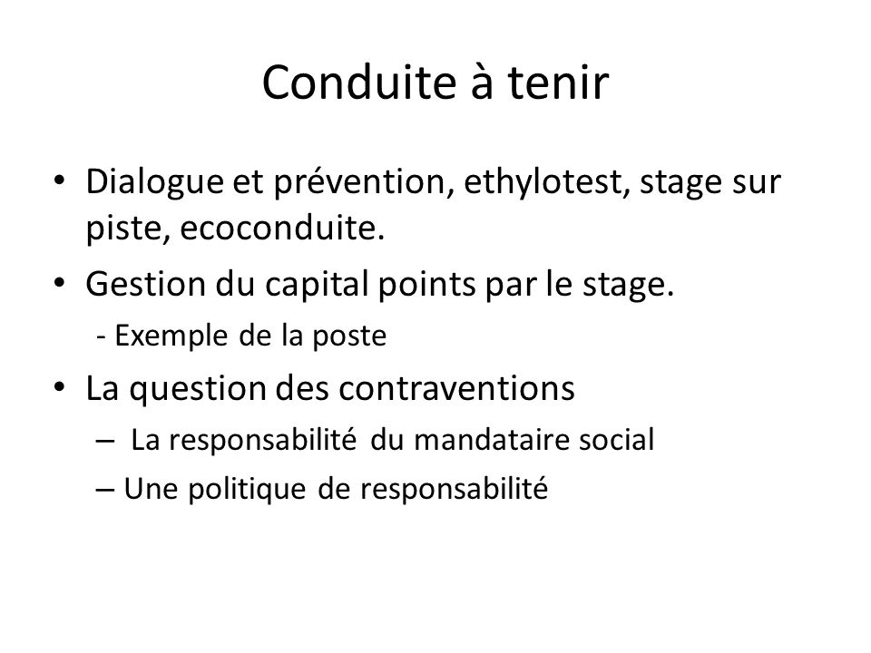 Conduite à tenir Dialogue et prévention, ethylotest, stage sur piste, ecoconduite. Gestion du capital points par le stage.