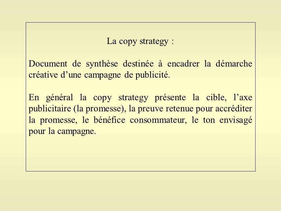 La copy strategy : Document de synthèse destinée à encadrer la démarche créative d'une campagne de publicité.