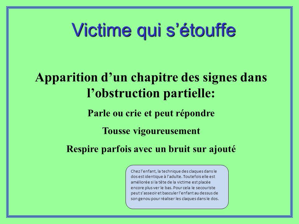 Victime qui s'étouffe Apparition d'un chapitre des signes dans l'obstruction partielle: Parle ou crie et peut répondre.