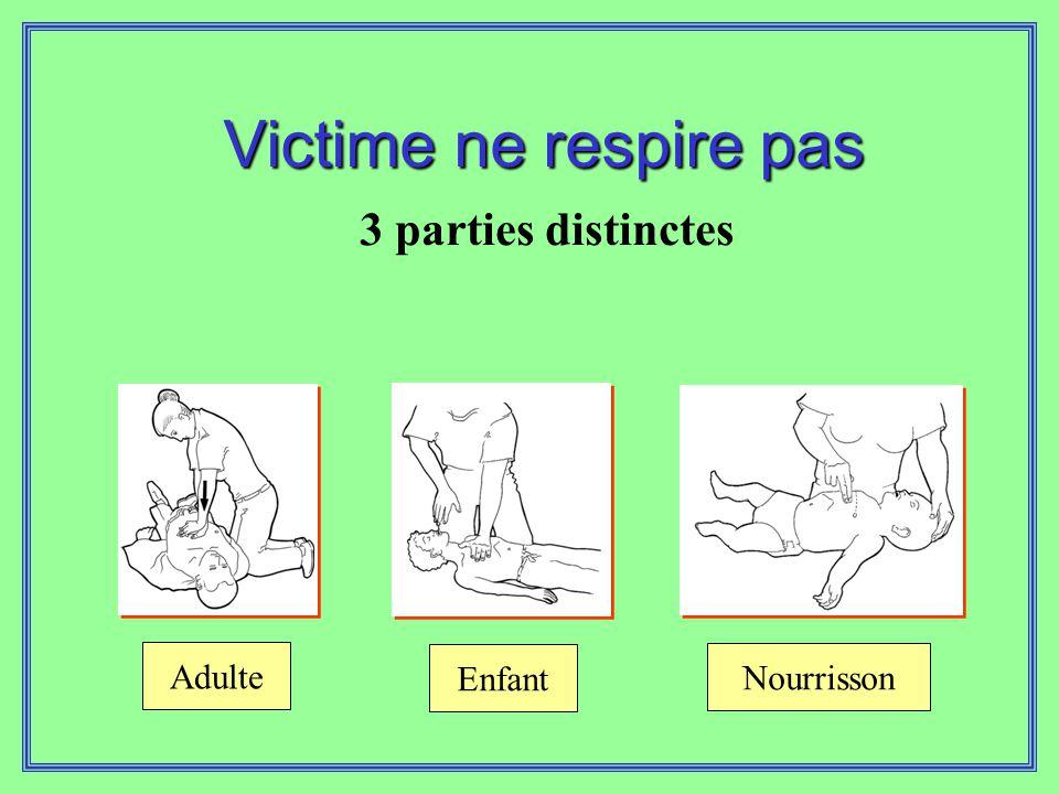 Victime ne respire pas 3 parties distinctes ê Adulte Enfant Nourrisson