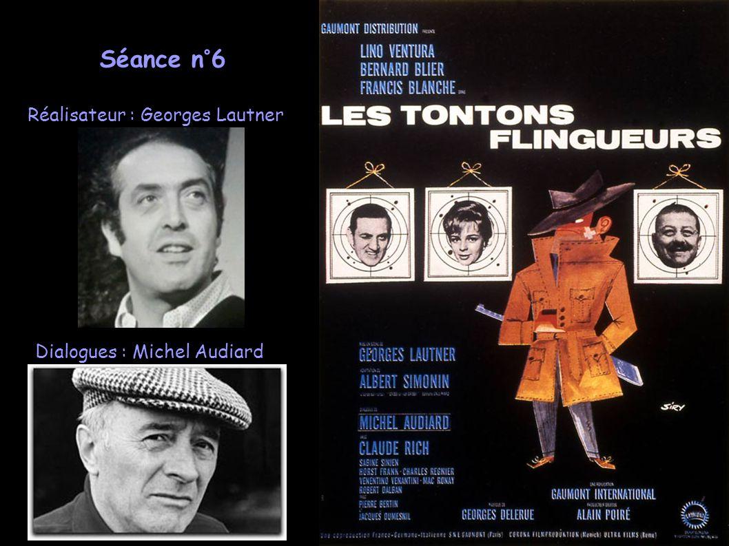 Séance n°6 Réalisateur : Georges Lautner Dialogues : Michel Audiard