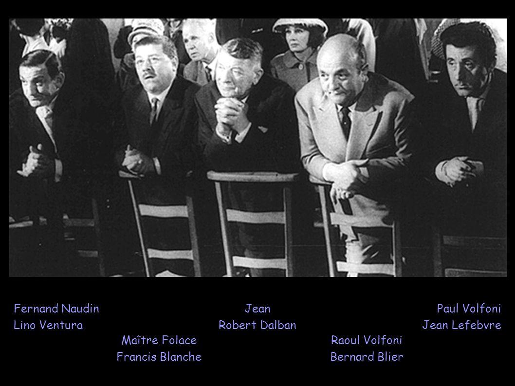 Fernand Naudin Lino Ventura. Jean. Robert Dalban. Paul Volfoni. Jean Lefebvre. Maître Folace. Francis Blanche.