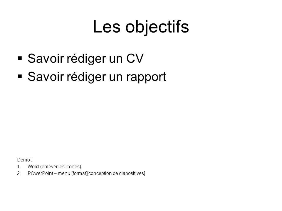 Les objectifs Savoir rédiger un CV Savoir rédiger un rapport Démo :