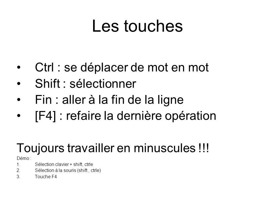 Les touches Ctrl : se déplacer de mot en mot Shift : sélectionner