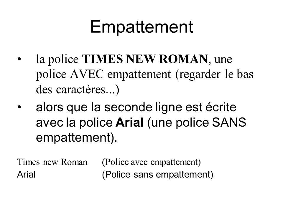 Empattement la police TIMES NEW ROMAN, une police AVEC empattement (regarder le bas des caractères...)
