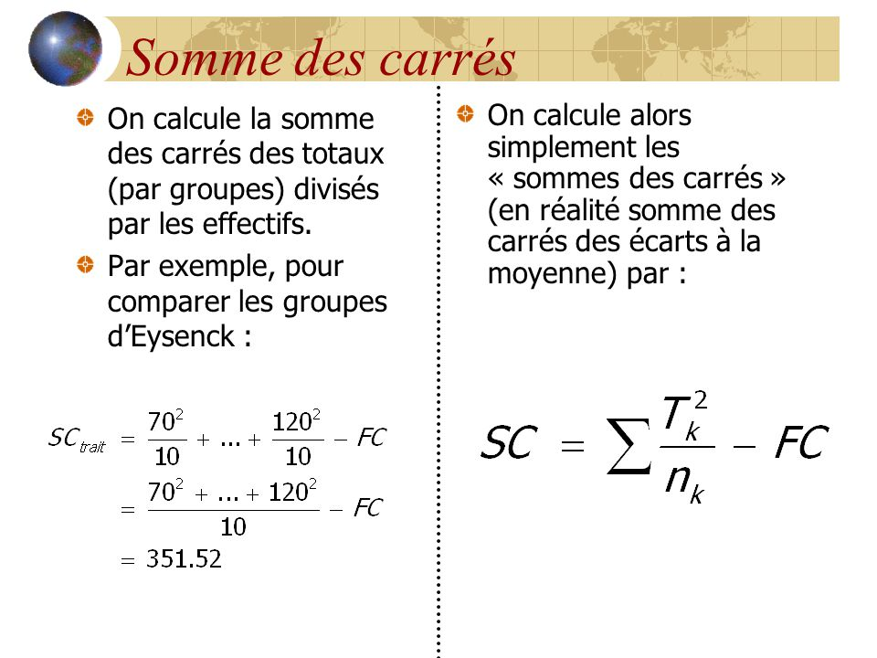 Somme des carrés On calcule la somme des carrés des totaux (par groupes) divisés par les effectifs.