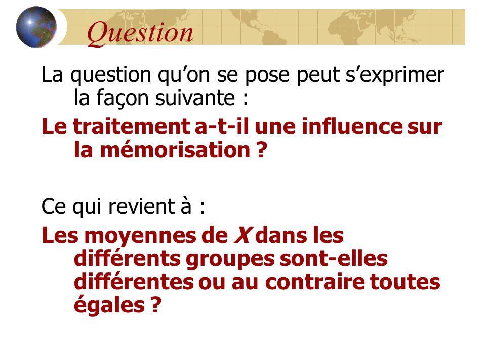 Question La question qu'on se pose peut s'exprimer la façon suivante :