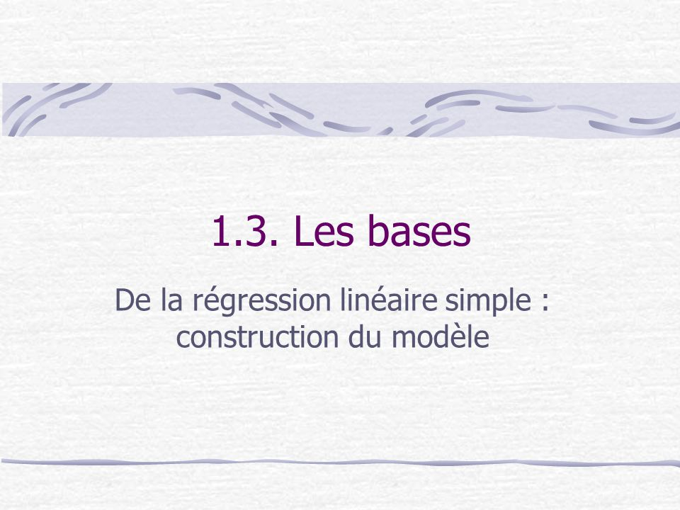 De la régression linéaire simple : construction du modèle