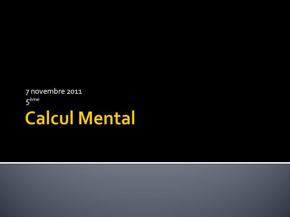 7 novembre 2011 5ème Calcul Mental