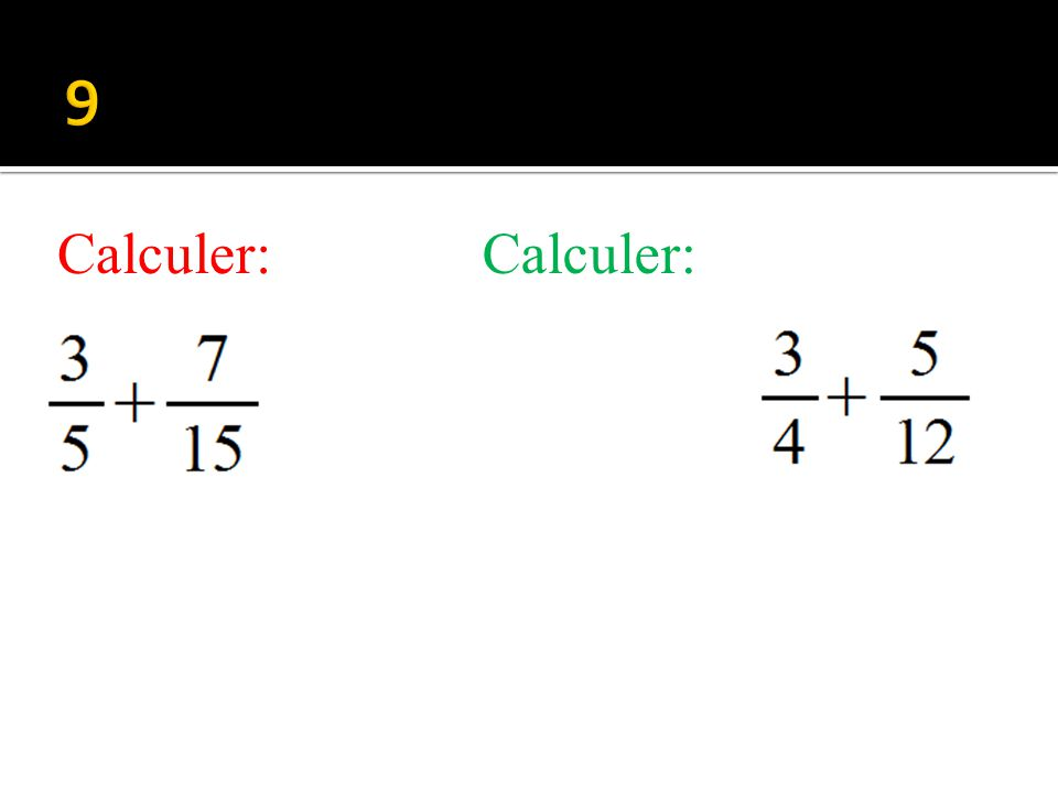 9 Calculer: Calculer: