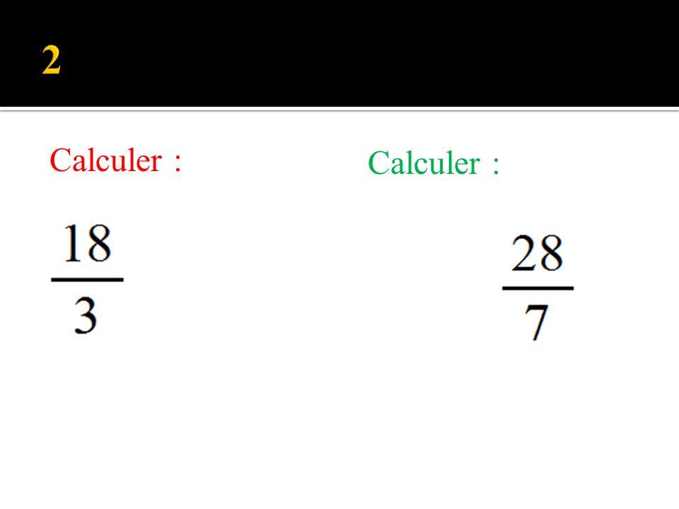 2 Calculer : Calculer :