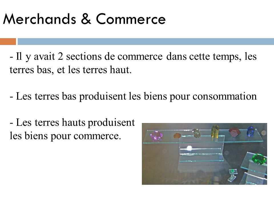 Merchands & Commerce - Il y avait 2 sections de commerce dans cette temps, les terres bas, et les terres haut.