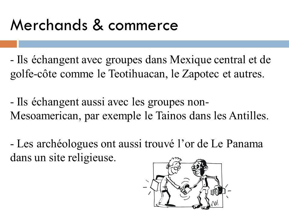 Merchands & commerce - Ils échangent avec groupes dans Mexique central et de golfe-côte comme le Teotihuacan, le Zapotec et autres.