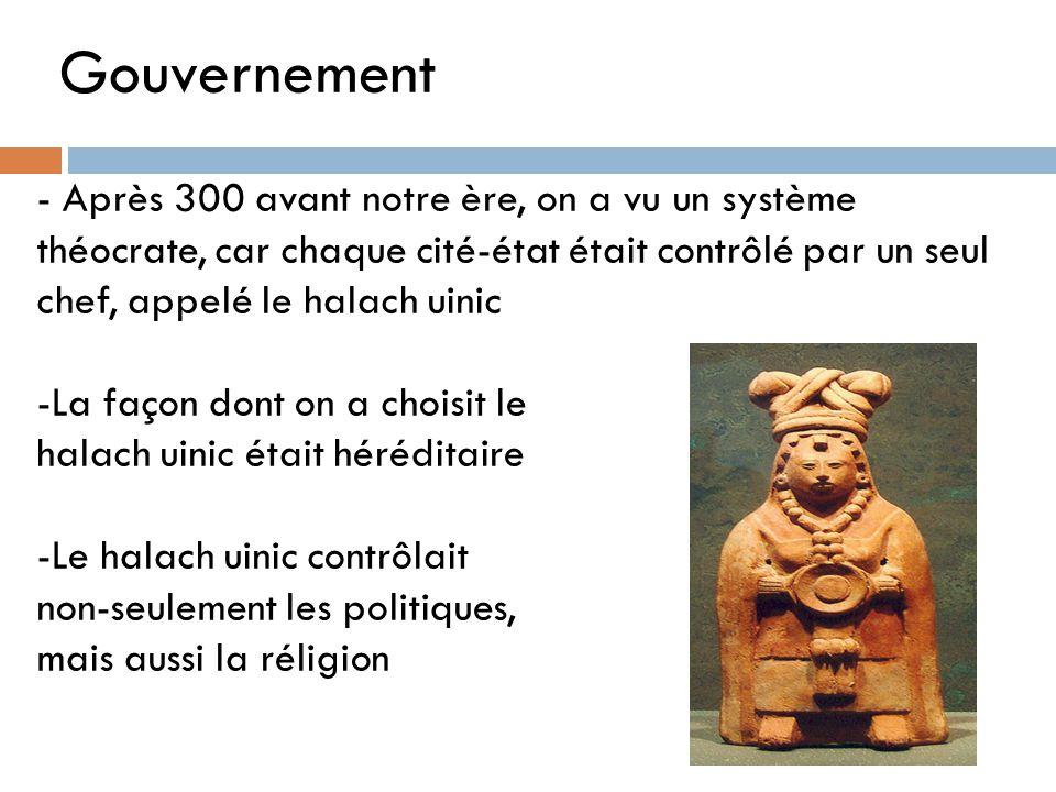 Gouvernement - Après 300 avant notre ère, on a vu un système théocrate, car chaque cité-état était contrôlé par un seul chef, appelé le halach uinic.