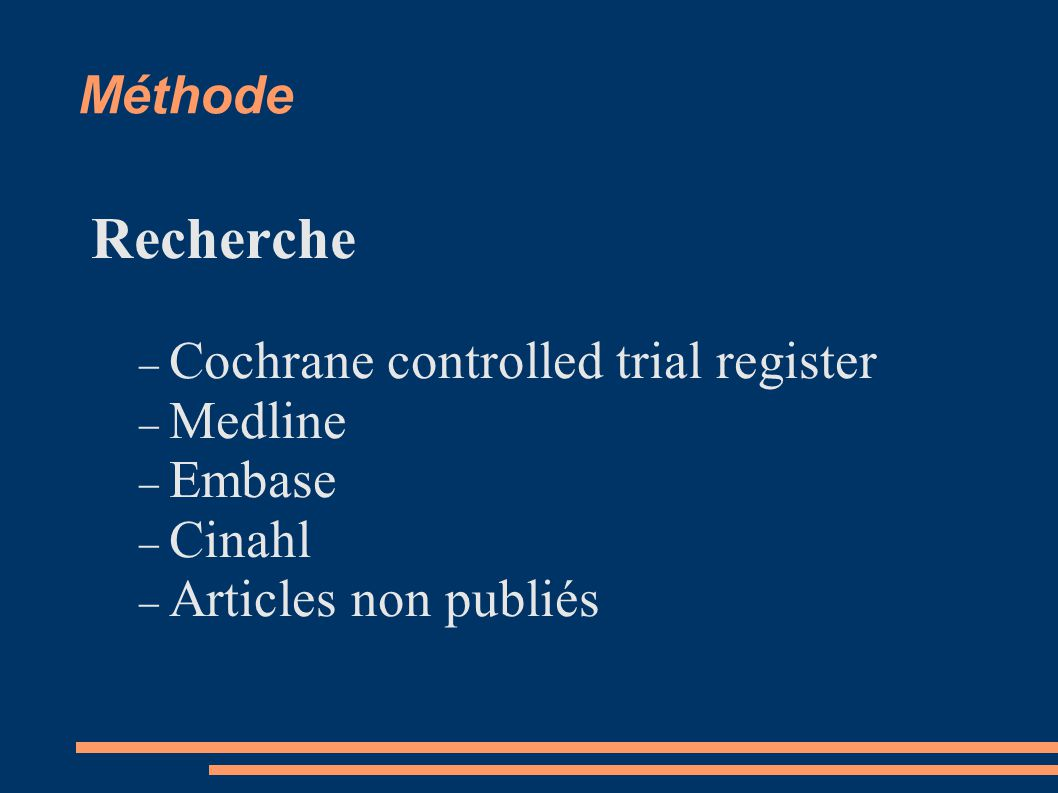 Méthode Recherche Cochrane controlled trial register Medline Embase Cinahl Articles non publiés