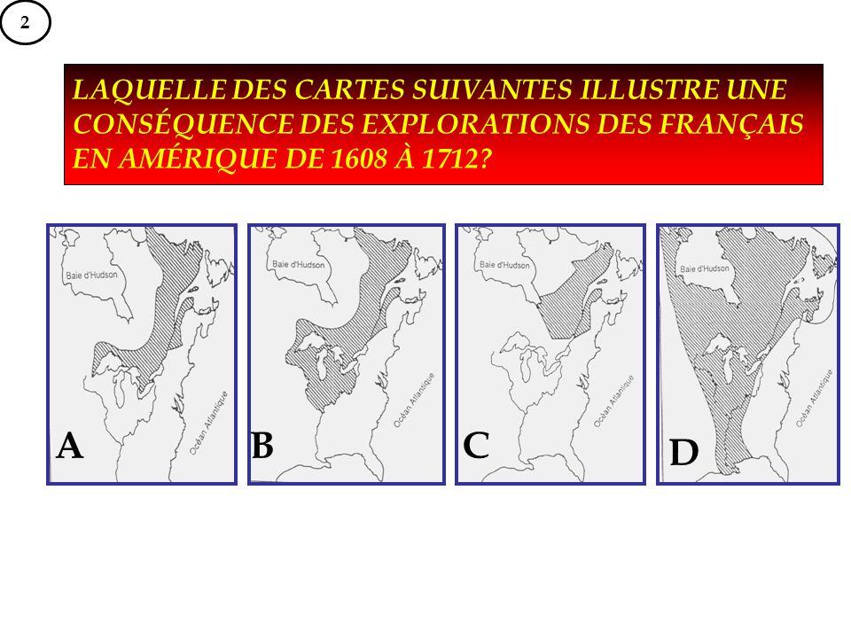 2 LAQUELLE DES CARTES SUIVANTES ILLUSTRE UNE CONSÉQUENCE DES EXPLORATIONS DES FRANÇAIS EN AMÉRIQUE DE 1608 À 1712