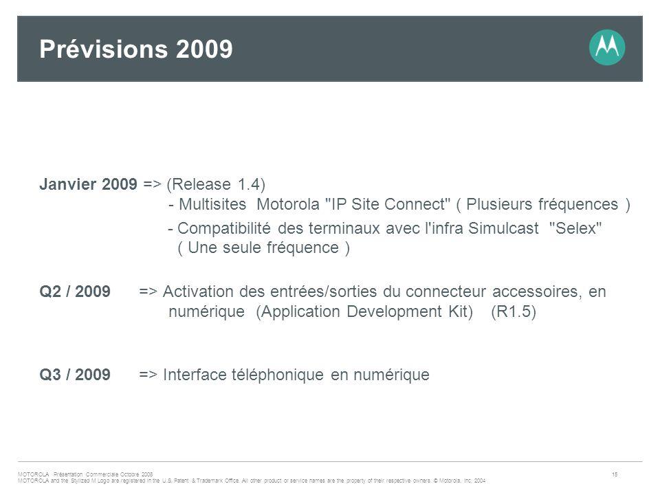 Prévisions 2009 Janvier 2009 => (Release 1.4) - Multisites Motorola IP Site Connect ( Plusieurs fréquences )