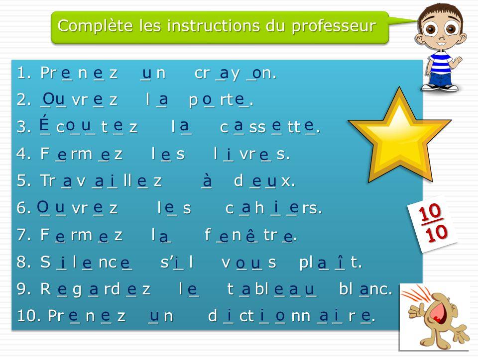 10 Complète les instructions du professeur Pr _ n _ z _ n cr _ y _ n.