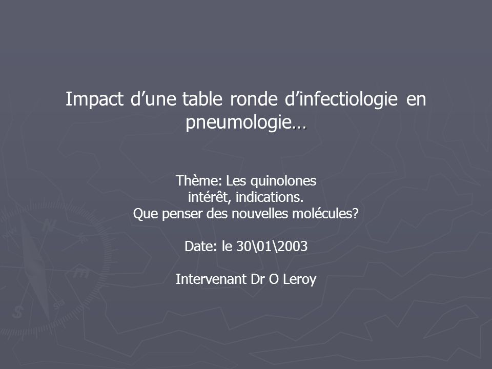 Impact d'une table ronde d'infectiologie en pneumologie… Thème: Les quinolones intérêt, indications.