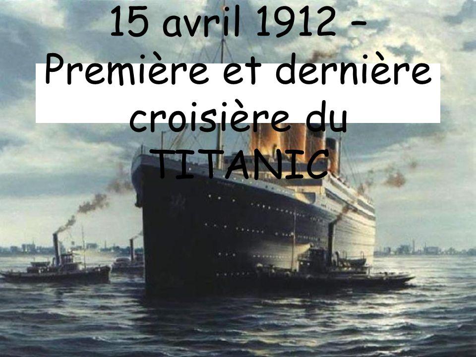 15 avril 1912 – Première et dernière croisière du TITANIC