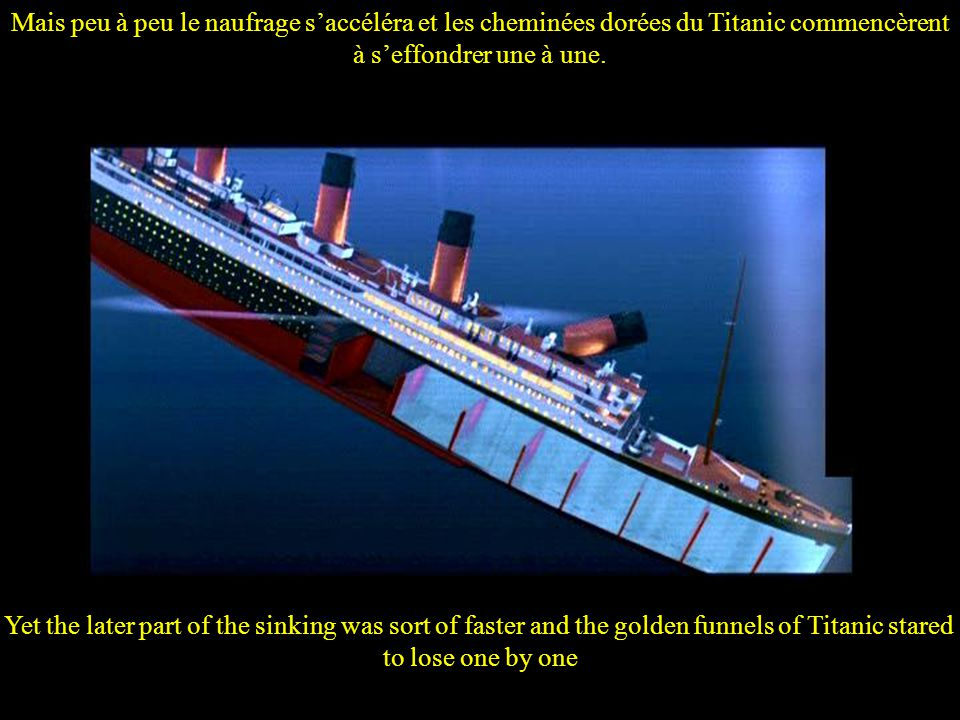 Mais peu à peu le naufrage s'accéléra et les cheminées dorées du Titanic commencèrent à s'effondrer une à une.