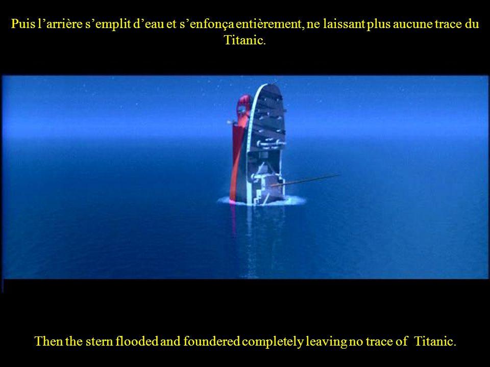 Puis l'arrière s'emplit d'eau et s'enfonça entièrement, ne laissant plus aucune trace du Titanic.