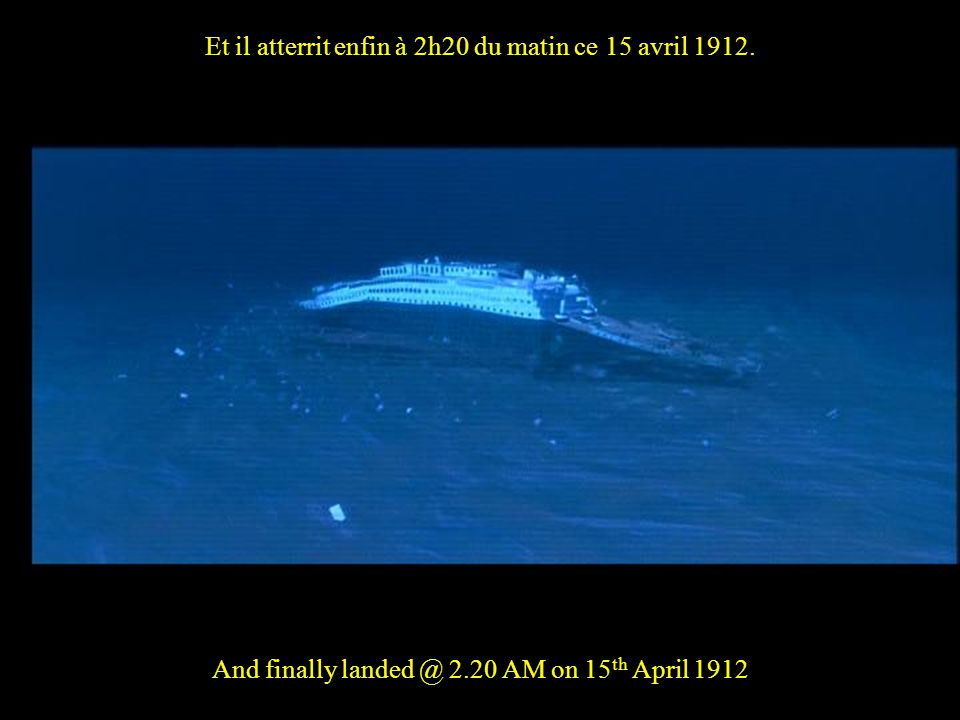 Et il atterrit enfin à 2h20 du matin ce 15 avril 1912.