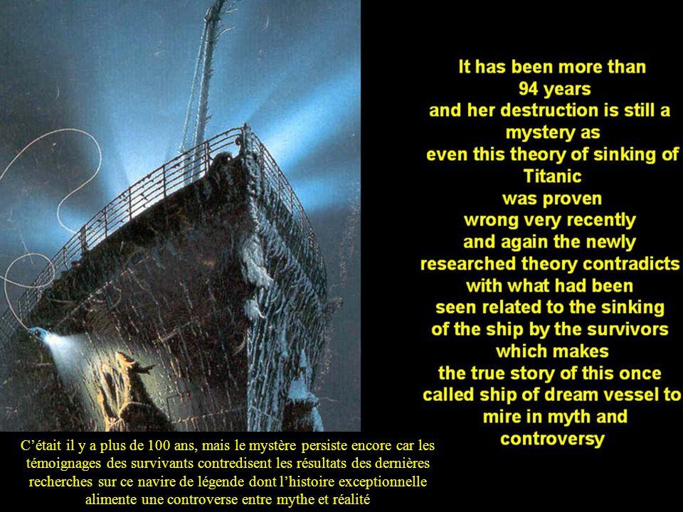 C'était il y a plus de 100 ans, mais le mystère persiste encore car les témoignages des survivants contredisent les résultats des dernières recherches sur ce navire de légende dont l'histoire exceptionnelle alimente une controverse entre mythe et réalité