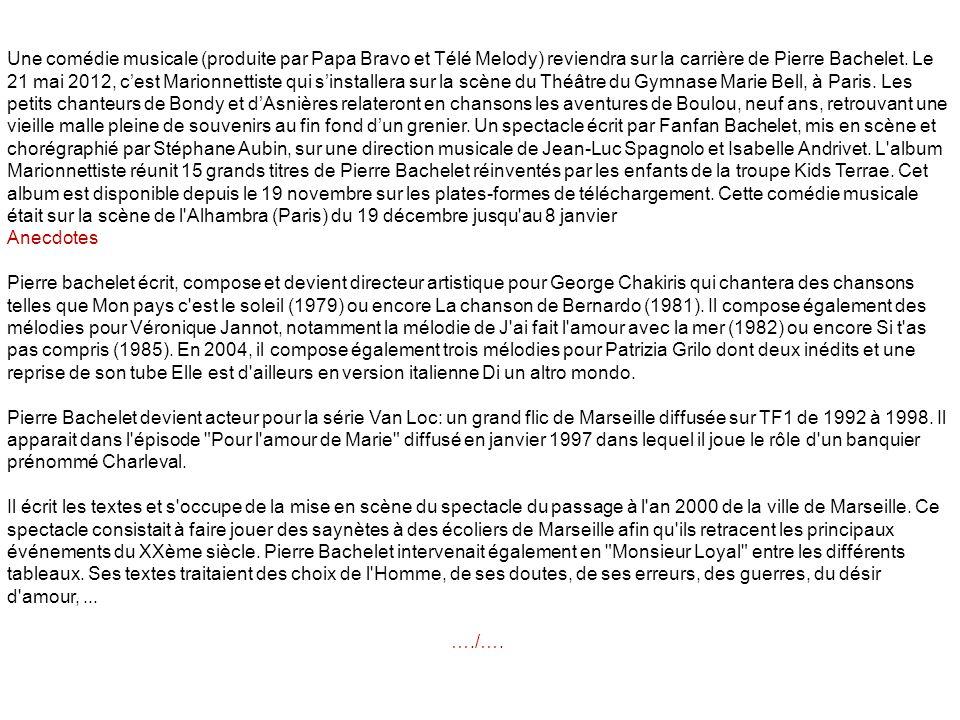 Une comédie musicale (produite par Papa Bravo et Télé Melody) reviendra sur la carrière de Pierre Bachelet. Le 21 mai 2012, c'est Marionnettiste qui s'installera sur la scène du Théâtre du Gymnase Marie Bell, à Paris. Les petits chanteurs de Bondy et d'Asnières relateront en chansons les aventures de Boulou, neuf ans, retrouvant une vieille malle pleine de souvenirs au fin fond d'un grenier. Un spectacle écrit par Fanfan Bachelet, mis en scène et chorégraphié par Stéphane Aubin, sur une direction musicale de Jean-Luc Spagnolo et Isabelle Andrivet. L album Marionnettiste réunit 15 grands titres de Pierre Bachelet réinventés par les enfants de la troupe Kids Terrae. Cet album est disponible depuis le 19 novembre sur les plates-formes de téléchargement. Cette comédie musicale était sur la scène de l Alhambra (Paris) du 19 décembre jusqu au 8 janvier