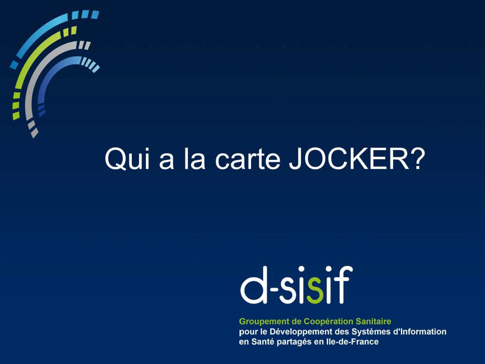 Qui a la carte JOCKER Question au choix du patient