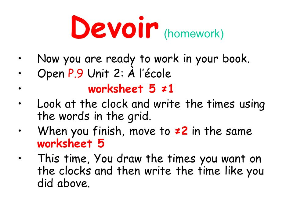 Devoir (homework) Now you are ready to work in your book.
