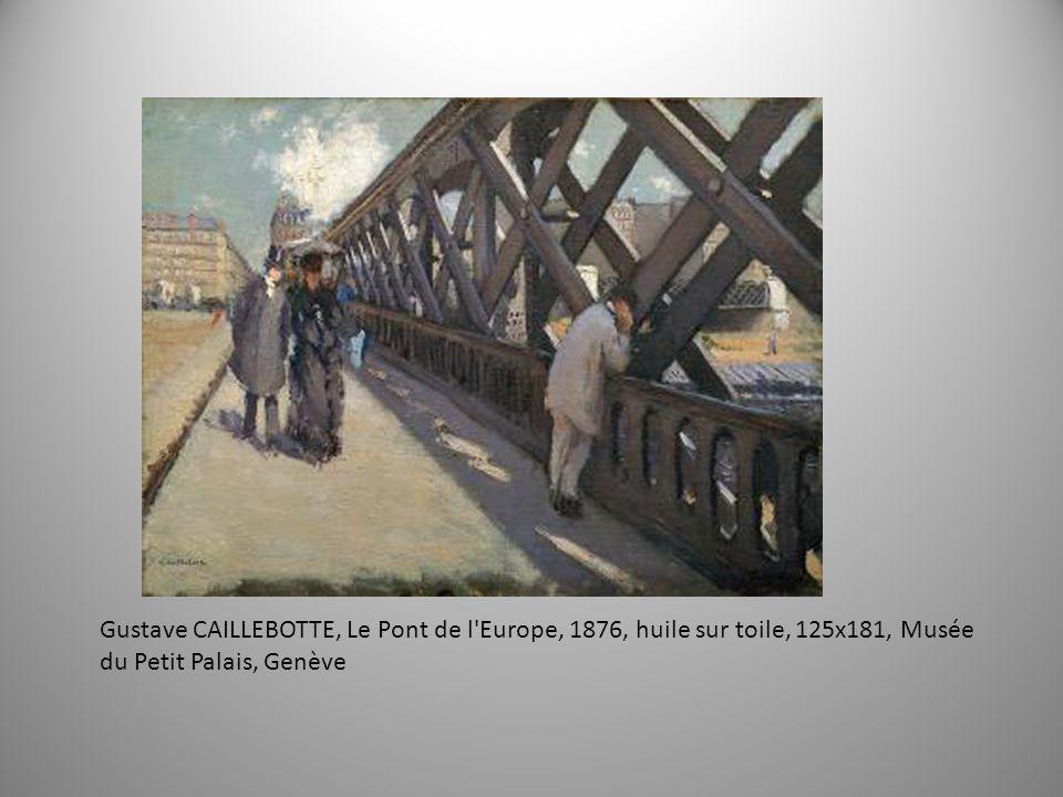 Gustave CAILLEBOTTE, Le Pont de l Europe, 1876, huile sur toile, 125x181, Musée du Petit Palais, Genève