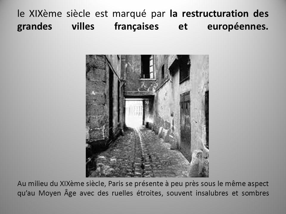 le XIXème siècle est marqué par la restructuration des grandes villes françaises et européennes.