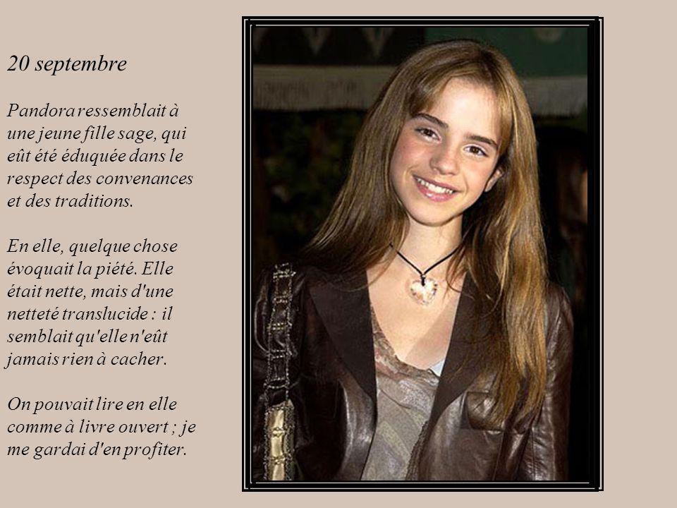 20 septembre Pandora ressemblait à une jeune fille sage, qui eût été éduquée dans le respect des convenances et des traditions.