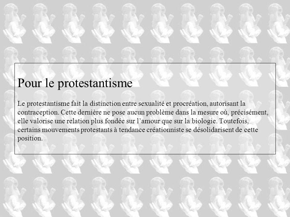 Pour le protestantisme Le protestantisme fait la distinction entre sexualité et procréation, autorisant la contraception.