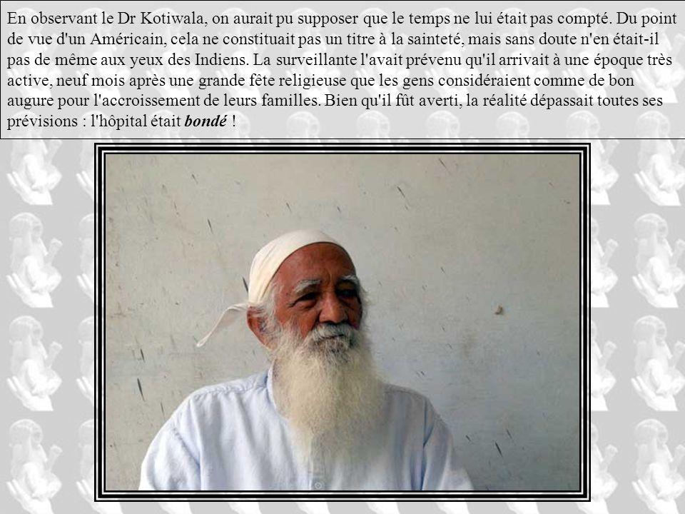 En observant le Dr Kotiwala, on aurait pu supposer que le temps ne lui était pas compté.