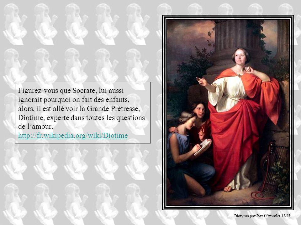 Figurez-vous que Socrate, lui aussi ignorait pourquoi on fait des enfants, alors, il est allé voir la Grande Prêtresse, Diotime, experte dans toutes les questions de l'amour. http://fr.wikipedia.org/wiki/Diotime