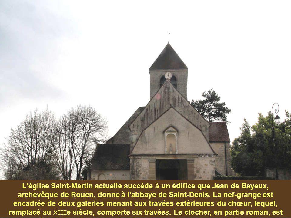 L église Saint-Martin actuelle succède à un édifice que Jean de Bayeux, archevêque de Rouen, donne à l abbaye de Saint-Denis.