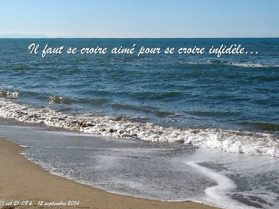 Il faut se croire aimé pour se croire infidèle…