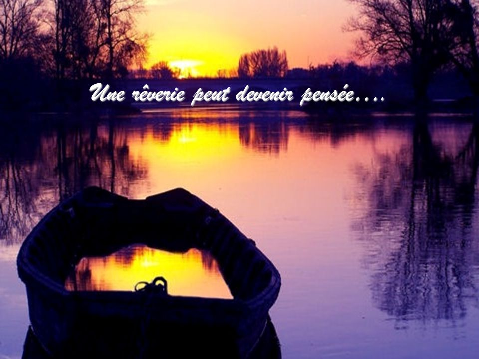 Une rêverie peut devenir pensée….