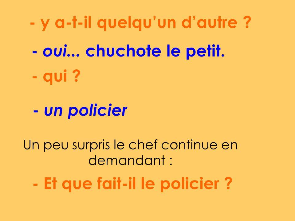 - Et que fait-il le policier