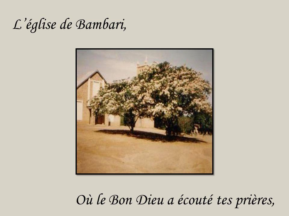 L'église de Bambari, Où le Bon Dieu a écouté tes prières,