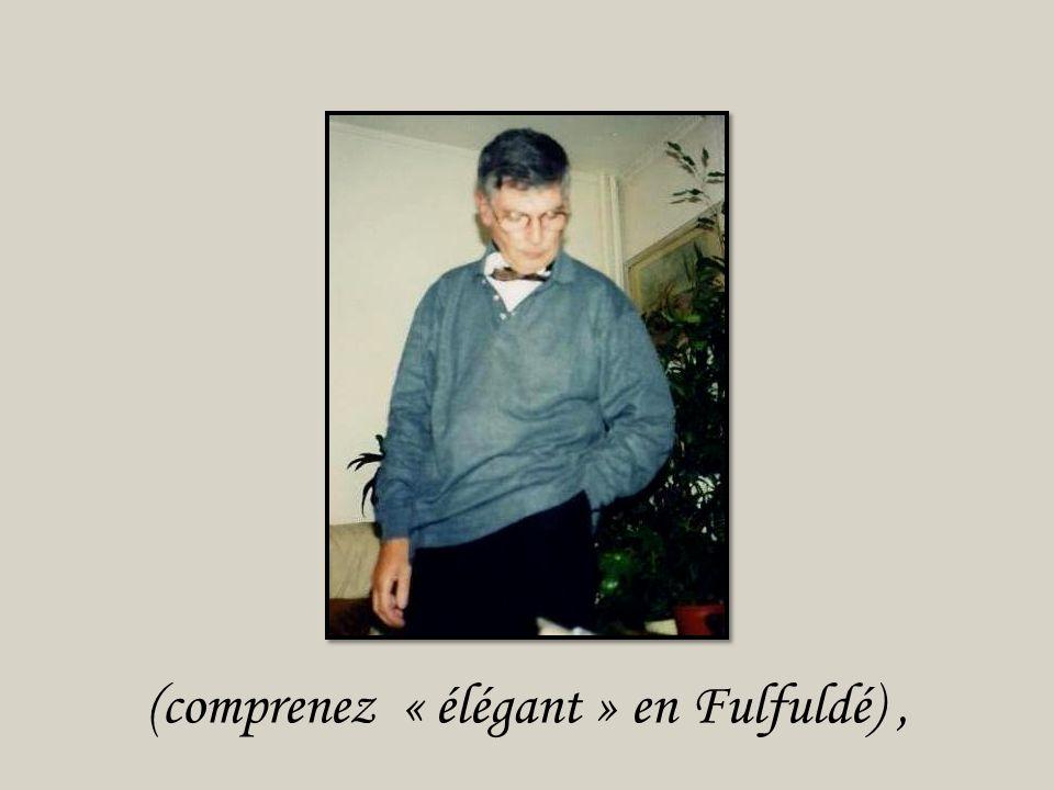 (comprenez « élégant » en Fulfuldé) ,