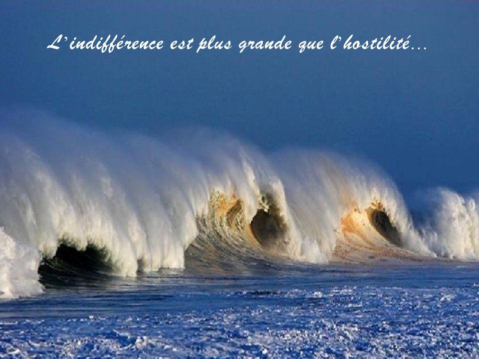 L'indifférence est plus grande que l'hostilité…